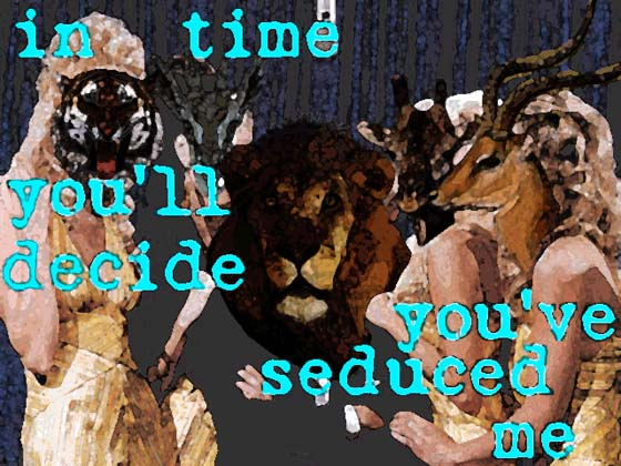 in time you'll decide you've seduced me